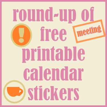 Round up of free printable calendar reminder stickers